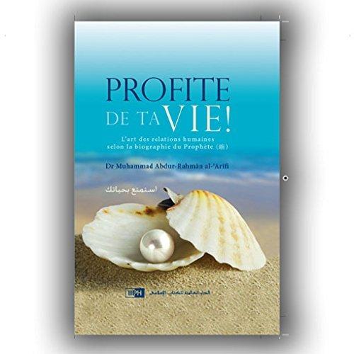 Profite de ta vie : l'art des relations humaines selon la biographie du Prophète (SAW)