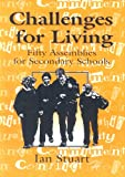 Challenges for Living: Fifty Assemblies for Secondary Schools