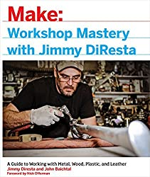 Workshop Mastery with Jimmy DiResta: A Guide to Working With Metal, Wood, Plastic, and Leather by Jimmy DiResta (2016-10-25)