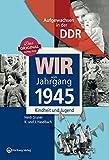 Wir vom Jahrgang 1945 - Aufgewachsen in der DDR. Kindheit und Jugend