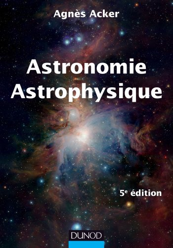 Astronomie Astrophysique - 5e édition par Agnès Acker