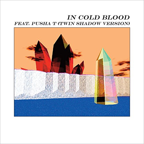 In Cold Blood (feat. Pusha T) (Twin Shadow Version)