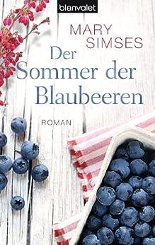 Der Sommer der Blaubeeren: Roman von [Simses, Mary]