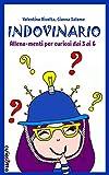 Scarica Libro Indovinario Allena menti per curiosi dai 3 ai 6 (PDF,EPUB,MOBI) Online Italiano Gratis