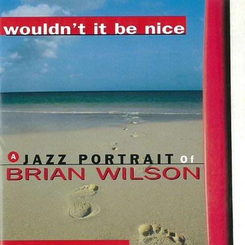Wouldn't It Be Nice - a Jazz Portrait of Brian Wilson - Nice Taste