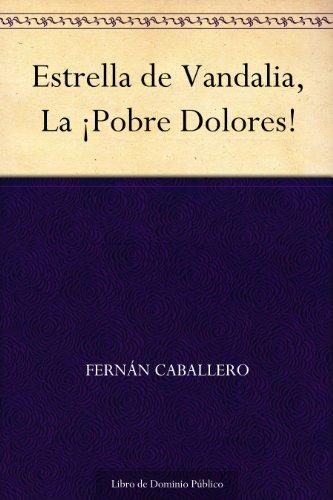 Estrella de Vandalia, La ¡Pobre Dolores! por Fernán Caballero