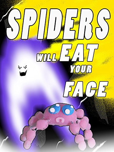 Spiders Will Eat Your Face