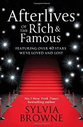 Afterlives Of The Rich And Famous: Featuring over 40 stars we have loved and lost by Sylvia Browne (2011-08-04)