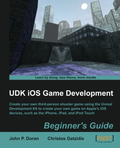 UDK iOS Game Development Beginner's Guide: Create Your Own Third-Person Shooter Game Using the Unreal Development Kitt to Create Your Own Game on ... Such as the iPhone, iPad and iPod Touch