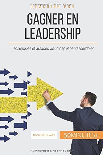 Gagner en leadership: Techniques et astuces pour inspirer et rassembler