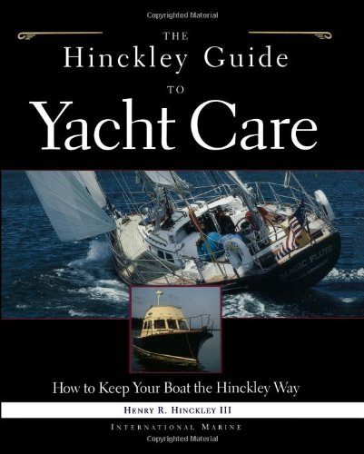 The Hinckley Guide to Yacht Care: How to Keep Your Boat the Hinckley Way (International Marine S.) por Henry R. Hinckley