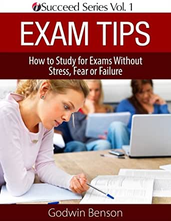 Exam Tips ONLY: How to Study for Exams Without Stress, Fear