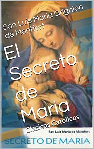 El Secreto de Maria: Clasicos Catolicos por San Luis Maria Grignion de Montfort