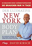 Der Ultimative New York Body Plan: Das revolutionäre Ernährungs - und Fitness-System - David Kirsch