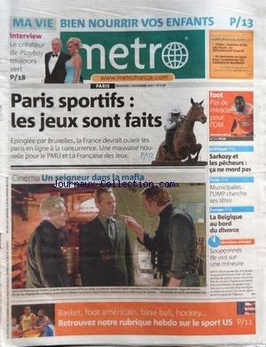 METRO [No 1258] du 07/11/2007 - PARIS SPORTIFS / LES JEUX SONT FAITS - CINEMA / UN SEIGNEUR DANS LA MAFIA - DAVID CRONENBERG - VIGGO MORTENSEN - VINCENT CASSEL - 6 HOMMES SOUPCONNES DE VIOL SUR UNE MINEURE A VIGNEUX-SUR-SEINE - LA BELGIQUE AU BORD DU DIVORCE - LES MUNICIPALES - SARKOZY ET LES PECHEURS - LES SPORTS - BIEN NOURRIR VOS ENFANTS - LE CREATEUR DE PLAYBOY TOUJOURS VERT