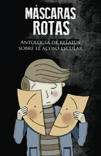 Máscaras rotas: Antología de relatos sobre el acoso escolar