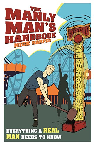 The Manly Man's Handbook: Everything a Real Man Needs to Know