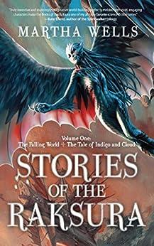 Stories of the Raksura: The Falling World & The Tale of Indigo and Cloud (English Edition) par [Wells, Martha]