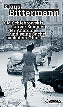 Sid Schlebrowskis kurzer Sommer der Anarchie und seine Suche nach dem Glück: Ein Ausreißerroman (Critica Diabolis) von [Bittermann, Klaus]