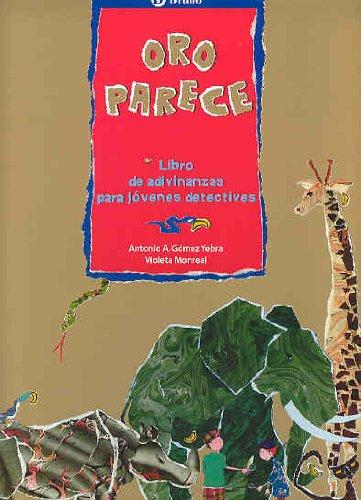 Oro parece: Libro de adivinanzas para jóvenes detectives (Castellano - A Partir De 6 Años - Álbumes - Oro Parece) por Antonio A. Gómez  Yebra