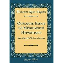 Quelques Essais de Mediumnite Hypnotique: Alcuni Saggi Di Medianita Ipnotica (Classic Reprint)