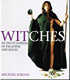 Witches: An Encyclopedia of Paganism and Magic by Michael Jordan (2000-06-22)