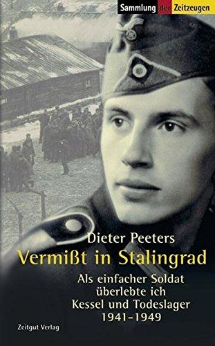 Vermisst in Stalingrad: Als einfacher Soldat überlebte ich Kessel und Todeslager. 1941-1949 (Sammlung der Zeitzeugen) (12 Ich überlebte)