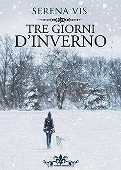 Tre giorni d'inverno (LIterary Romance) di [Serena Vis]