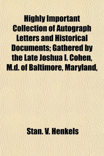 Highly Important Collection of Autograph Letters and Historical Documents; Gathered by the Late Joshua I. Cohen, M.d. of Baltimore, Maryland,