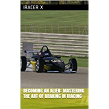 Becoming an Alien: Mastering the Art of Braking in iRacing (English Edition)