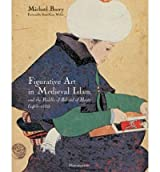 Figurative Art in Medieval Islam and the Riddle of Bihzad of Herat: 1465-1535 (Hardback) - Common