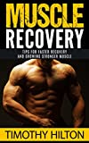 Muscle Recovery: Tips for Faster Muscle Recovery, Growing Stronger Muscle and Overcoming Muscle Soreness (Muscle Growth, Muscle Soreness, Workout, Workout Recovery, Muscle Strength)