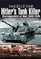 Hitler's Tank Killer: Sturmgeschutz at War 1940-1945 (Images of War)