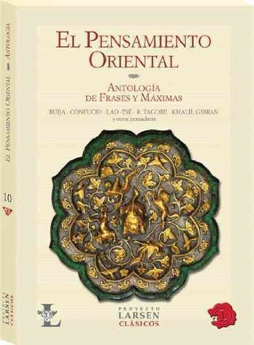 El pensamiento oriental/Eastern Thought: Antologia de frases y maximas/Anthology of Phrases and Maxims (Clasicos/Classics)