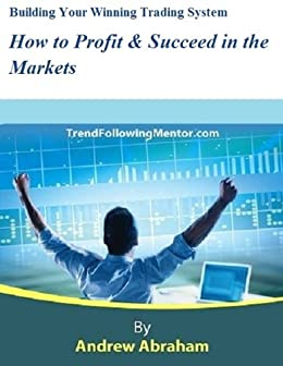 Winning Trading Systems for Stocks, Commodities, Day Trading & Forex -How to Profit & Succeed in the Markets With Mechanical Trading Systems ( Trend Following Mentor) (English Edition) von [Abraham, Andrew]