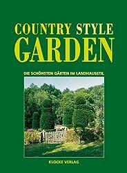 Country Style Garden - Die schönsten Gärten im Landhausstil