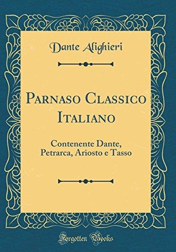 Parnaso Classico Italiano: Contenente Dante, Petrarca, Ariosto e Tasso (Classic Reprint)