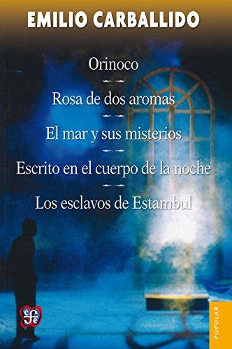 Orinoco / Rosa de dos aromas / El mar y sus misterios / Escrito en el cuerpo de la noche / Los esclavos de Estambul (Coleccion Popular (Fondo de Cultura Economica)) por Emilio Carballido