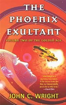 The Phoenix Exultant: The Golden Age, Volume 2 by [Wright, John C.]
