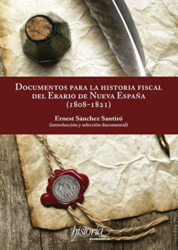 Documentos para la historia fiscal del erario de Nueva España (1808-1821) por Ernest Sánchez