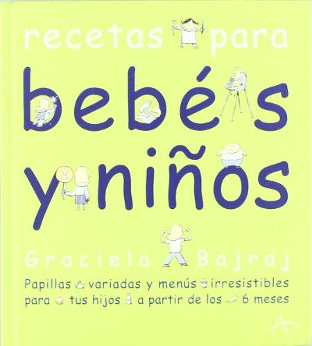 Descargar Libro Recetas para bebés y niños: Papillas variadas y menús irresistibles para tus hijos a partir de los 6 meses (Cocina) de Graciela Bajraj