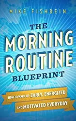 The Morning Routine Blueprint: How to Wake Up Early, Energized and Motivated Everyday (English Edition)