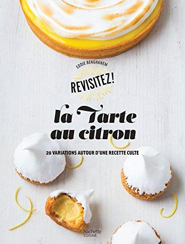 La tarte au citron : 20 variations autour dune recette culte (Revisitez!