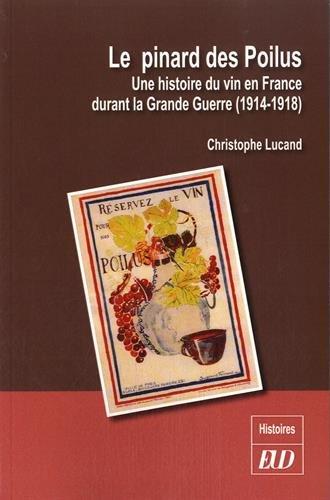 Le pinard des Poilus : Une histoire du vin en France durant la Grande Guerre (1914-1918) par Christophe Lucand