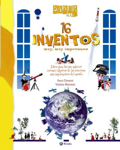 16 inventos muy, muy importantes / 16 Very, Very Important Inventions: Libro para los que quieren conocer algunos de los inventos mas importantes del ... most important inve (Saber Mas / Learn More) por Paco Climent
