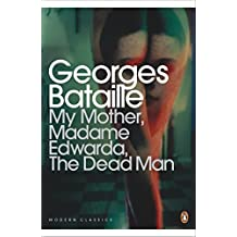 My Mother, Madame Edwarda, The Dead Man (Penguin Modern Classics)