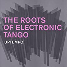 The Roots of Electronic Tango (Uptempo)