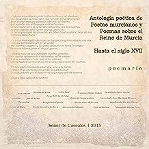 Antología poética de Poetas murcianos y Poemas sobre el Reino de Murcia: -Hasta el siglo XVII-