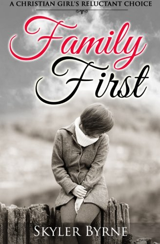 Family First A Christian Girl S Reluctant Choice A Christian Historical Romance Trilogy Volume 1