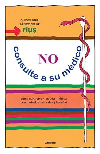 No consulte a su médico (Colección Rius): Cómo curarse sin